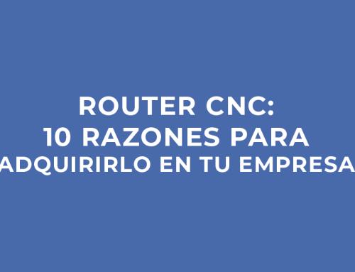 Router CNC: 10 Razones Para Adquirirlo En Tu Empresa